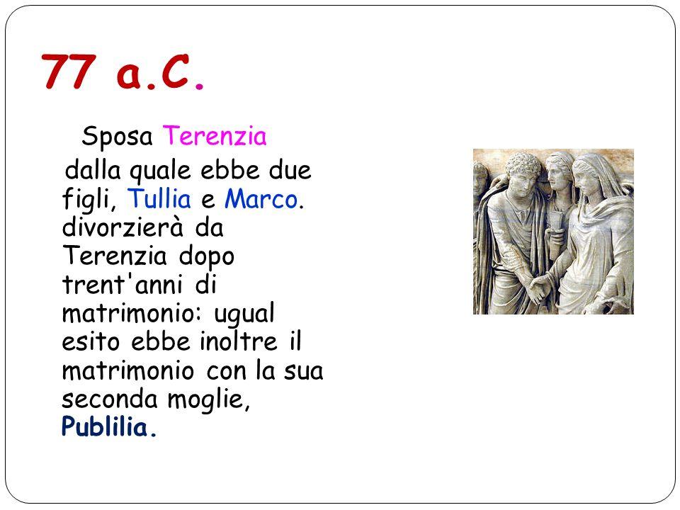 77 a.C. Sposa Terenzia.