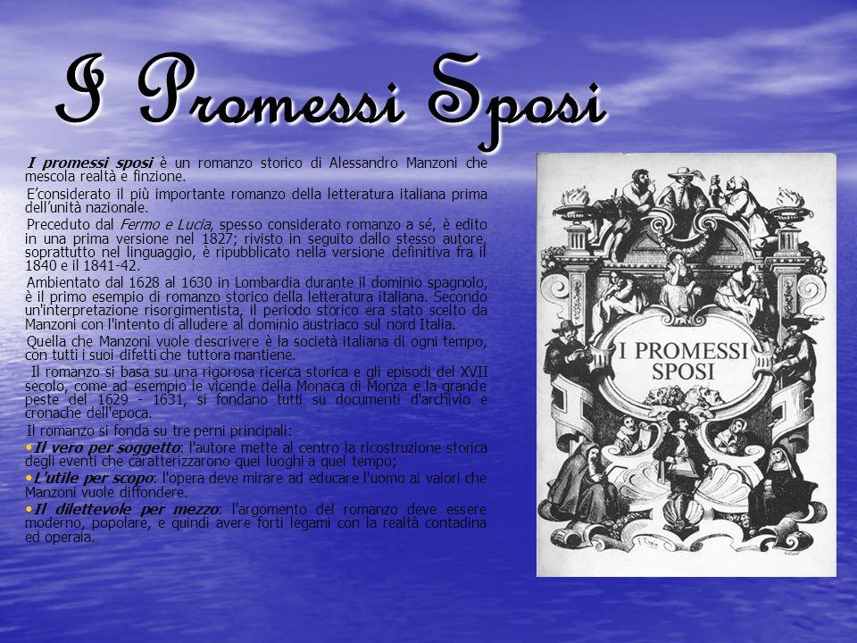 I Promessi Sposi I promessi sposi è un romanzo storico di Alessandro Manzoni che mescola realtà e finzione.
