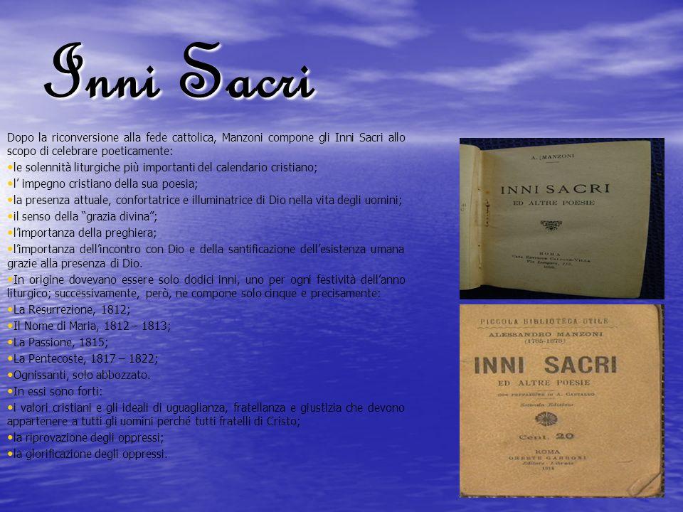 Inni Sacri Dopo la riconversione alla fede cattolica, Manzoni compone gli Inni Sacri allo scopo di celebrare poeticamente: