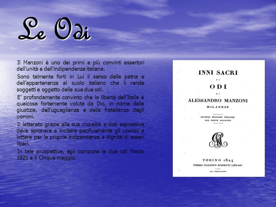 Le Odi Il Manzoni è uno dei primi e più convinti assertori dell'unità e dell'indipendenza italiana.