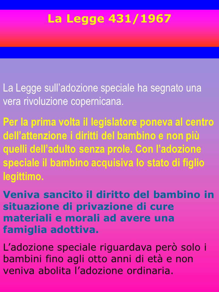La Legge 431/1967La Legge sull'adozione speciale ha segnato una vera rivoluzione copernicana.