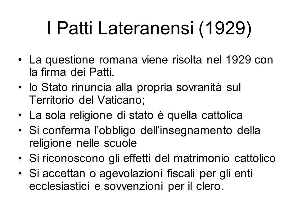 I Patti Lateranensi (1929) La questione romana viene risolta nel 1929 con la firma dei Patti.