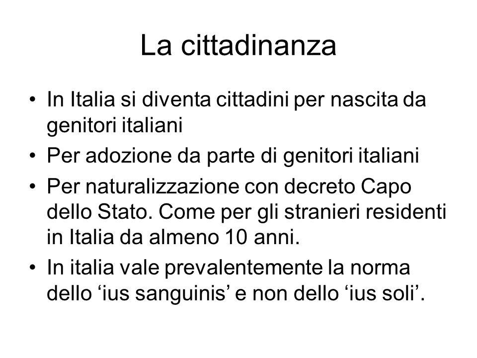 La cittadinanzaIn Italia si diventa cittadini per nascita da genitori italiani. Per adozione da parte di genitori italiani.