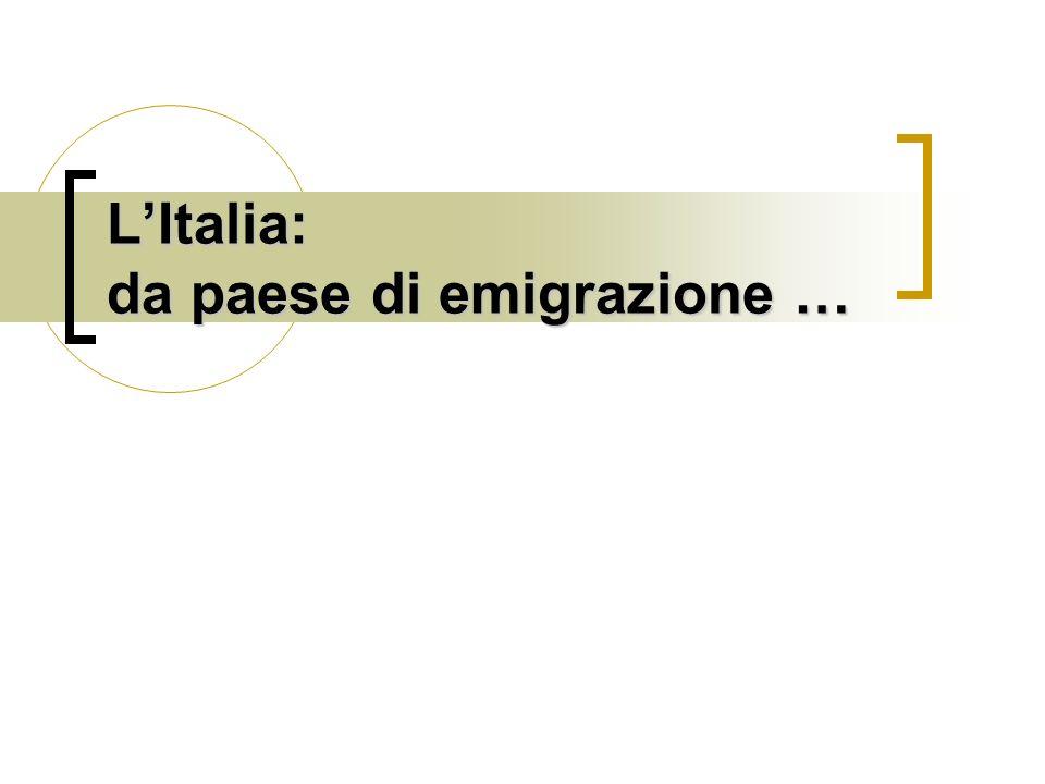 L'Italia: da paese di emigrazione …