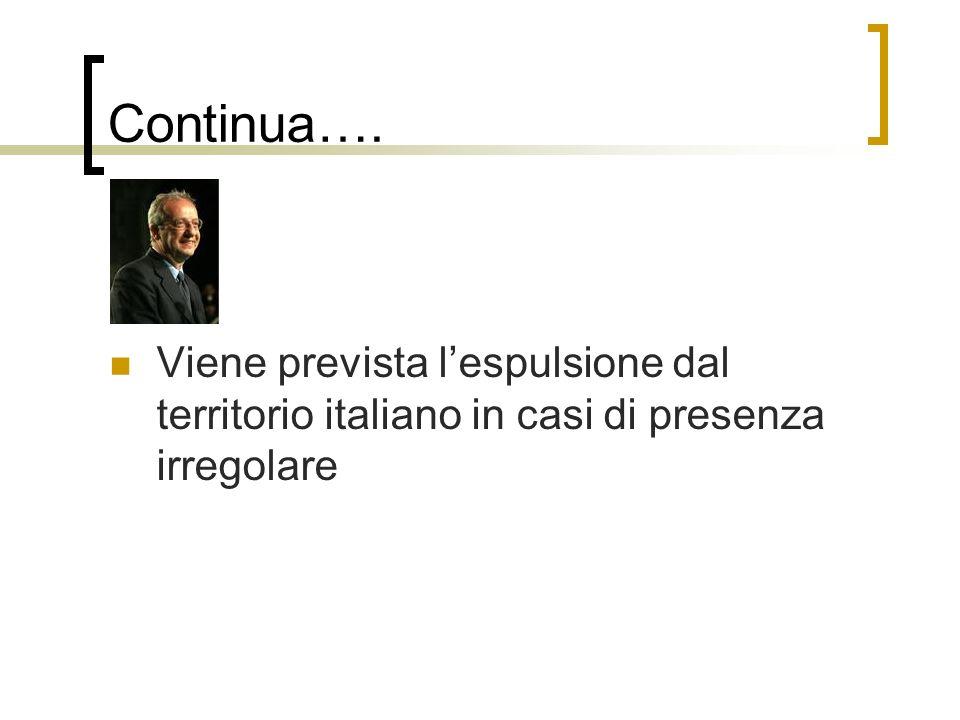 Continua…. Viene prevista l'espulsione dal territorio italiano in casi di presenza irregolare
