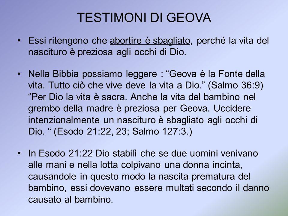TESTIMONI DI GEOVA Essi ritengono che abortire è sbagliato, perché la vita del nascituro è preziosa agli occhi di Dio.