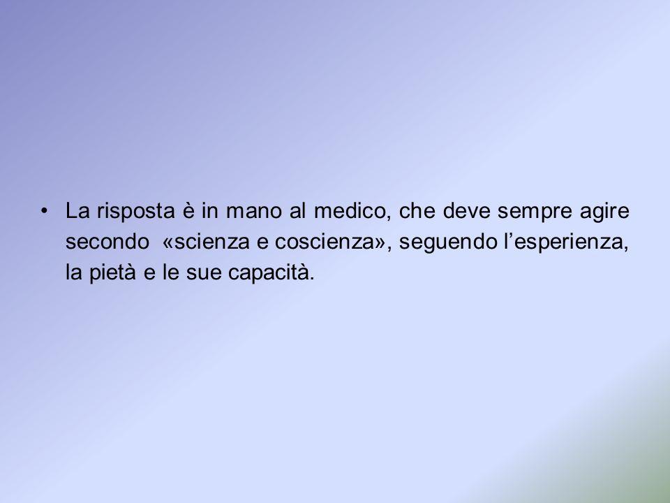 La risposta è in mano al medico, che deve sempre agire secondo «scienza e coscienza», seguendo l'esperienza, la pietà e le sue capacità.