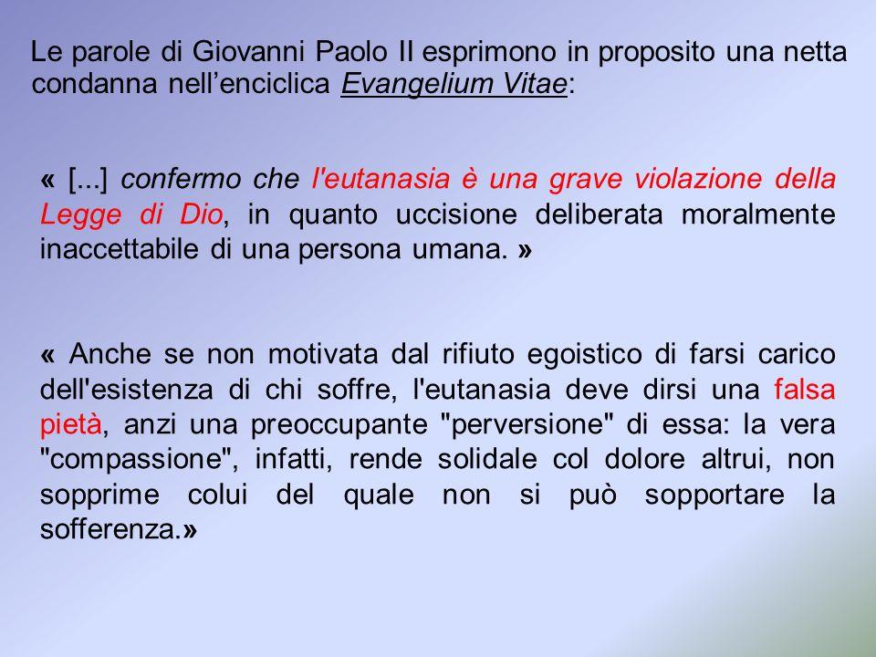 Le parole di Giovanni Paolo II esprimono in proposito una netta condanna nell'enciclica Evangelium Vitae: