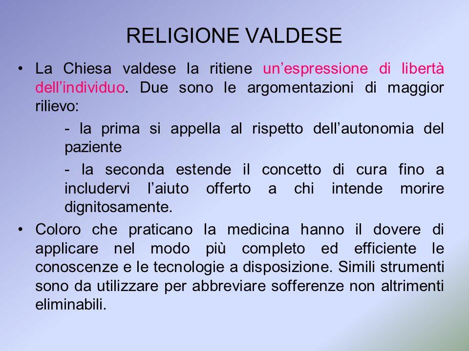 RELIGIONE VALDESE La Chiesa valdese la ritiene un'espressione di libertà dell'individuo. Due sono le argomentazioni di maggior rilievo: