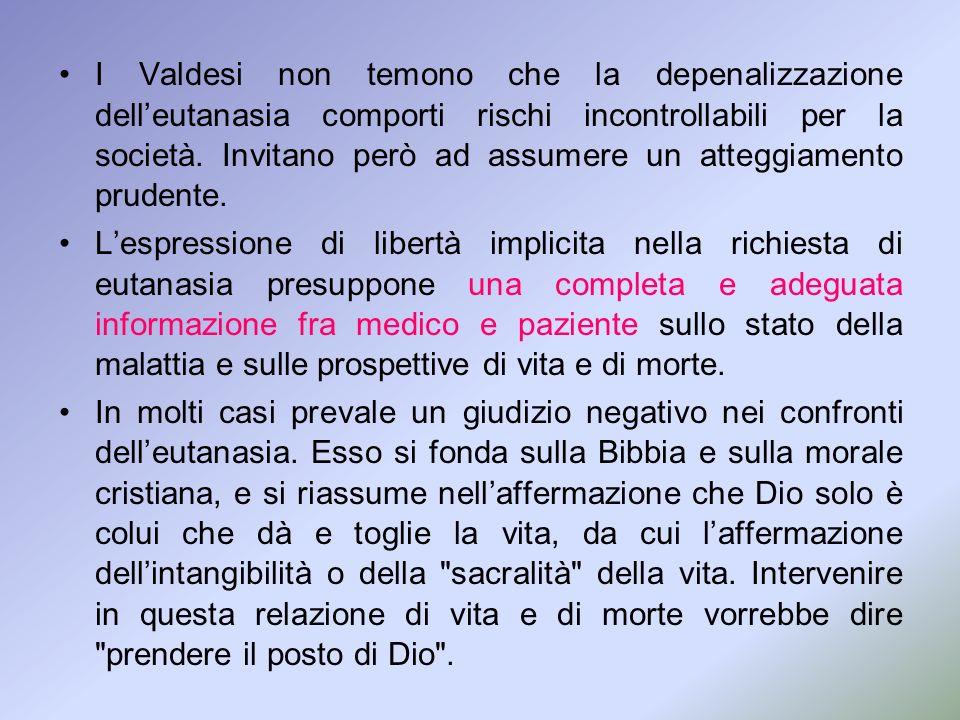 I Valdesi non temono che la depenalizzazione dell'eutanasia comporti rischi incontrollabili per la società. Invitano però ad assumere un atteggiamento prudente.