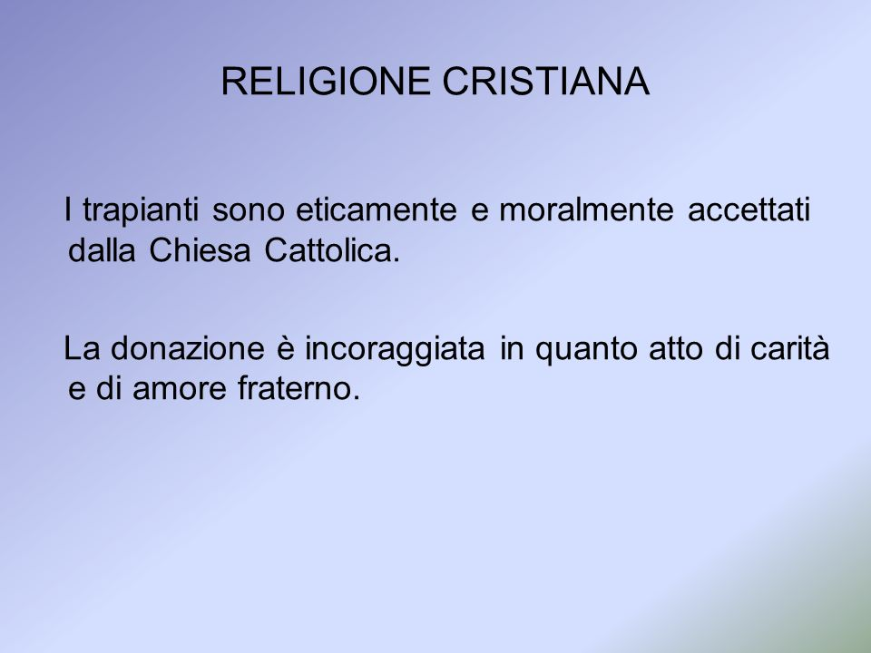 RELIGIONE CRISTIANA I trapianti sono eticamente e moralmente accettati dalla Chiesa Cattolica.