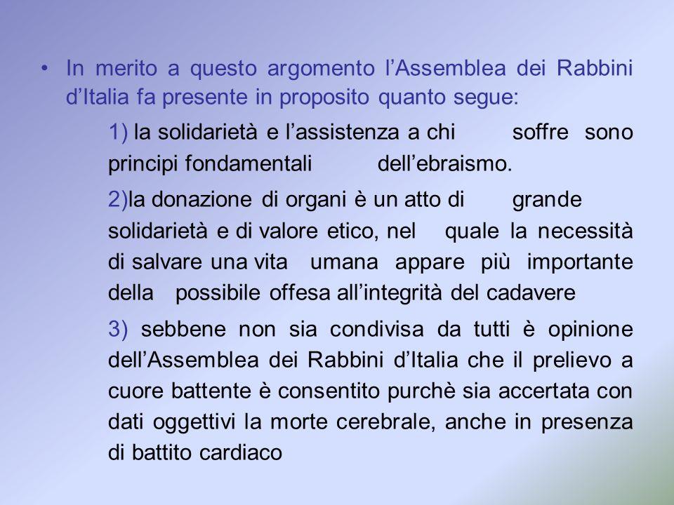 In merito a questo argomento l'Assemblea dei Rabbini d'Italia fa presente in proposito quanto segue: