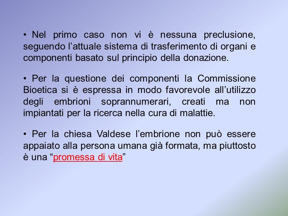 Nel primo caso non vi è nessuna preclusione, seguendo l'attuale sistema di trasferimento di organi e componenti basato sul principio della donazione.