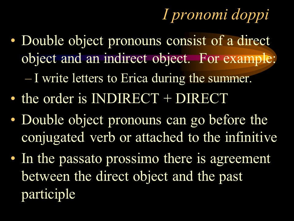 I pronomi doppiDouble object pronouns consist of a direct object and an indirect object. For example: