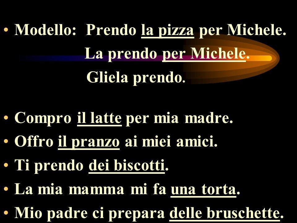 Modello: Prendo la pizza per Michele. Gliela prendo.