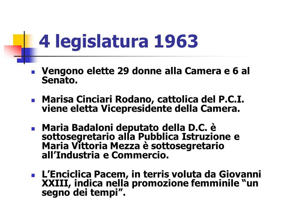 4 legislatura 1963 Vengono elette 29 donne alla Camera e 6 al Senato.