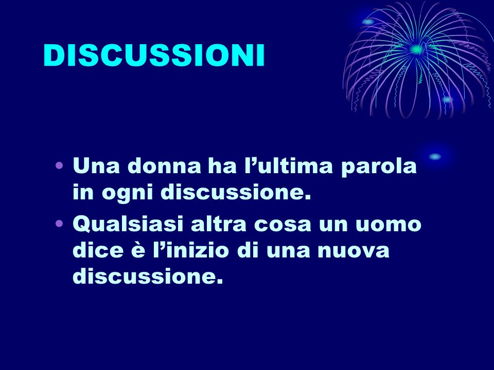 DISCUSSIONI Una donna ha l'ultima parola in ogni discussione.