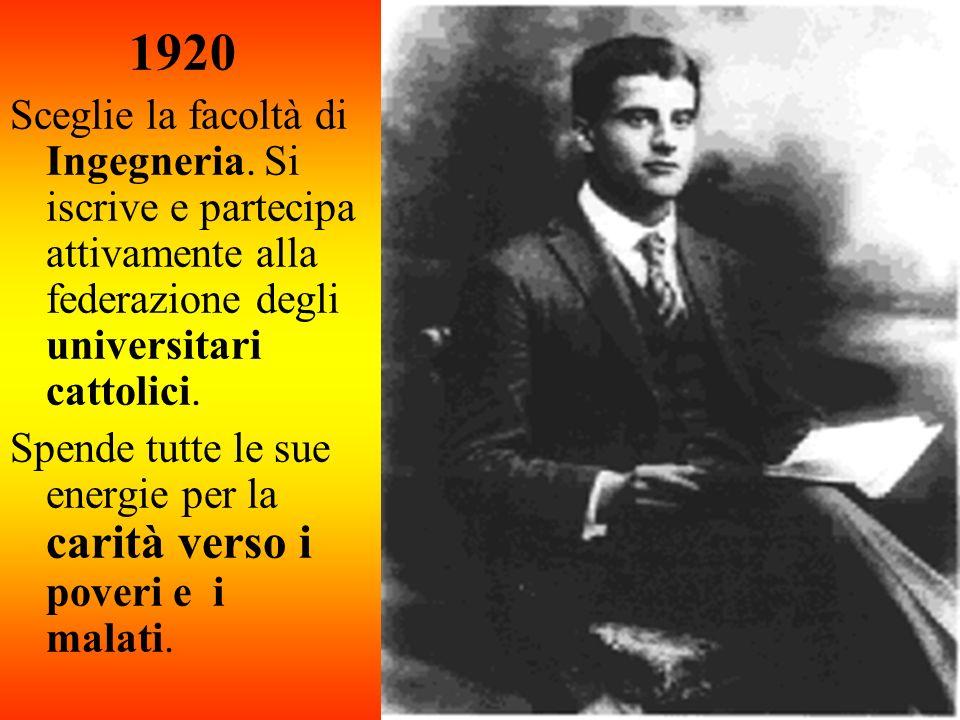 1920 Sceglie la facoltà di Ingegneria. Si iscrive e partecipa attivamente alla federazione degli universitari cattolici.