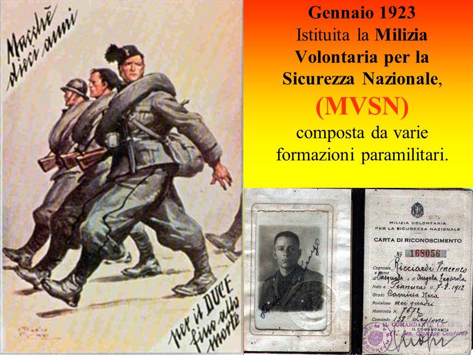 Gennaio 1923 Istituita la Milizia Volontaria per la Sicurezza Nazionale, (MVSN) composta da varie formazioni paramilitari.