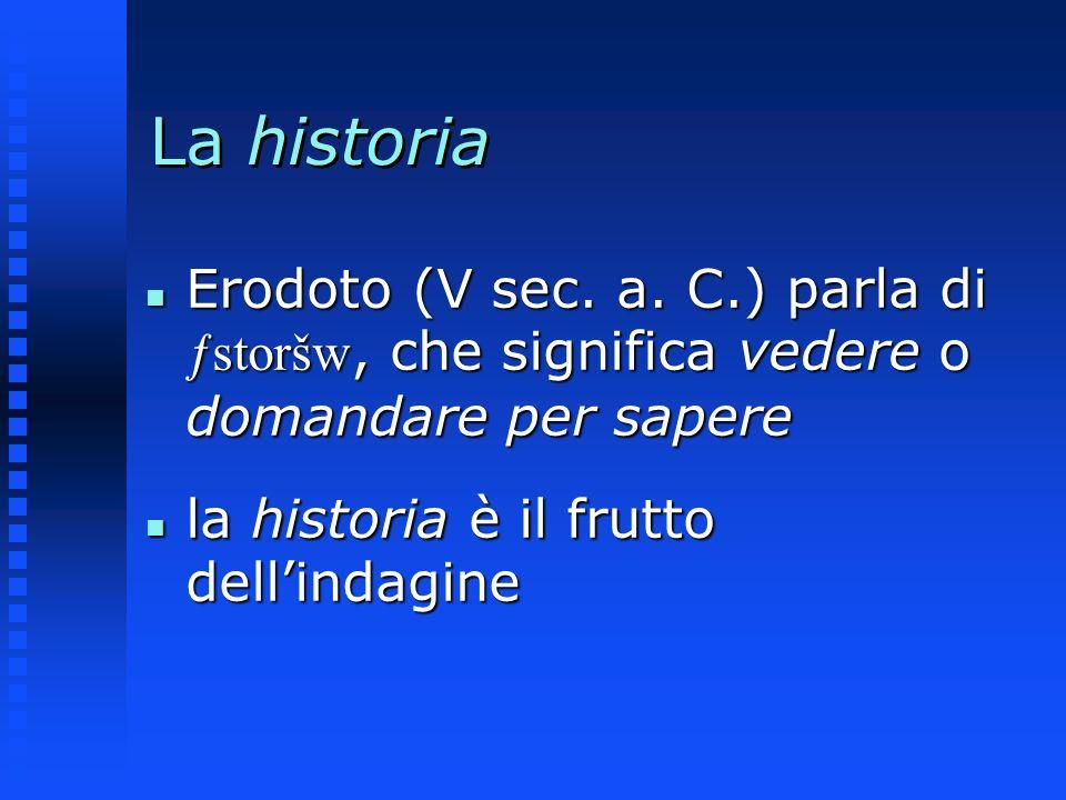 La historia Erodoto (V sec. a. C.) parla di ƒstoršw, che significa vedere o domandare per sapere.