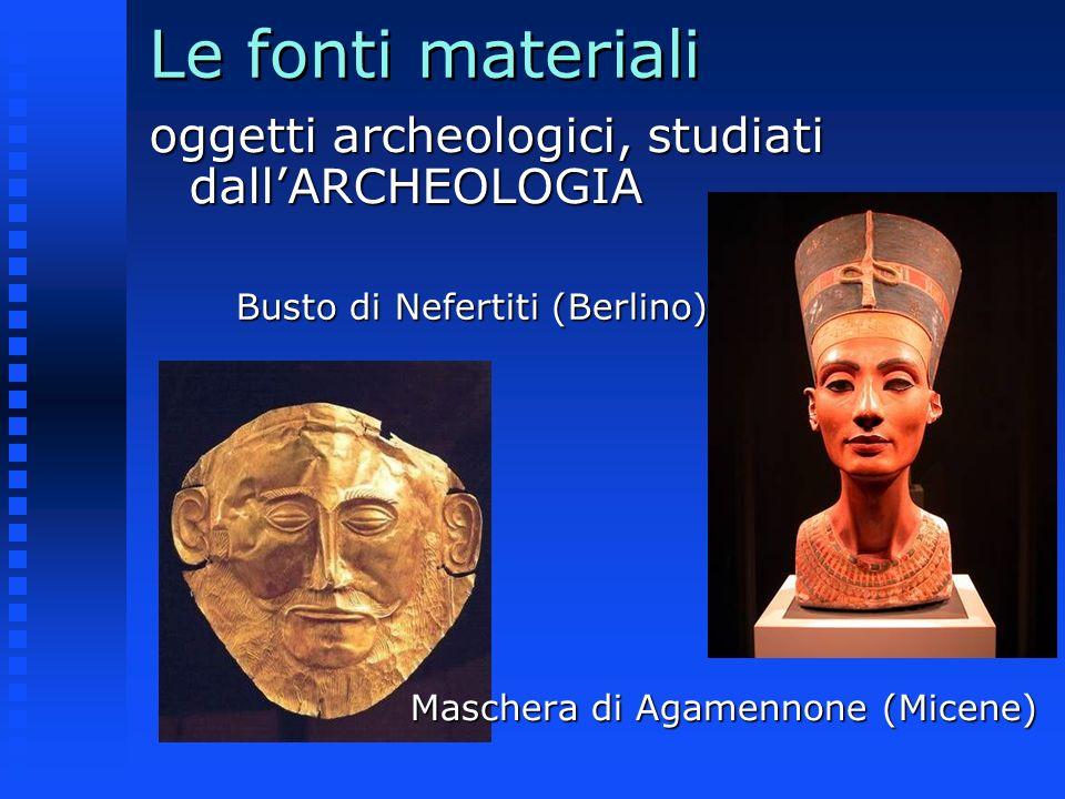 Le fonti materiali oggetti archeologici, studiati dall'ARCHEOLOGIA
