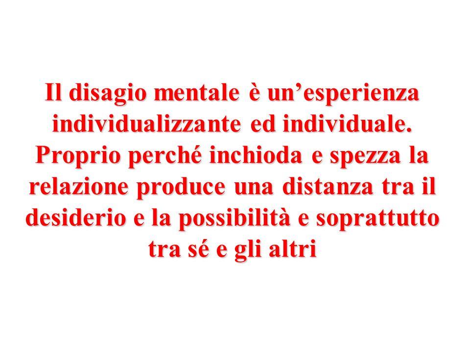 Il disagio mentale è un'esperienza individualizzante ed individuale