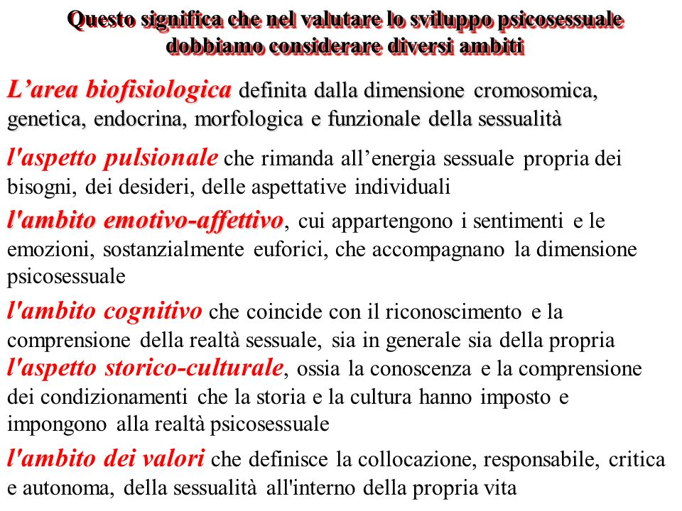 Questo significa che nel valutare lo sviluppo psicosessuale dobbiamo considerare diversi ambiti
