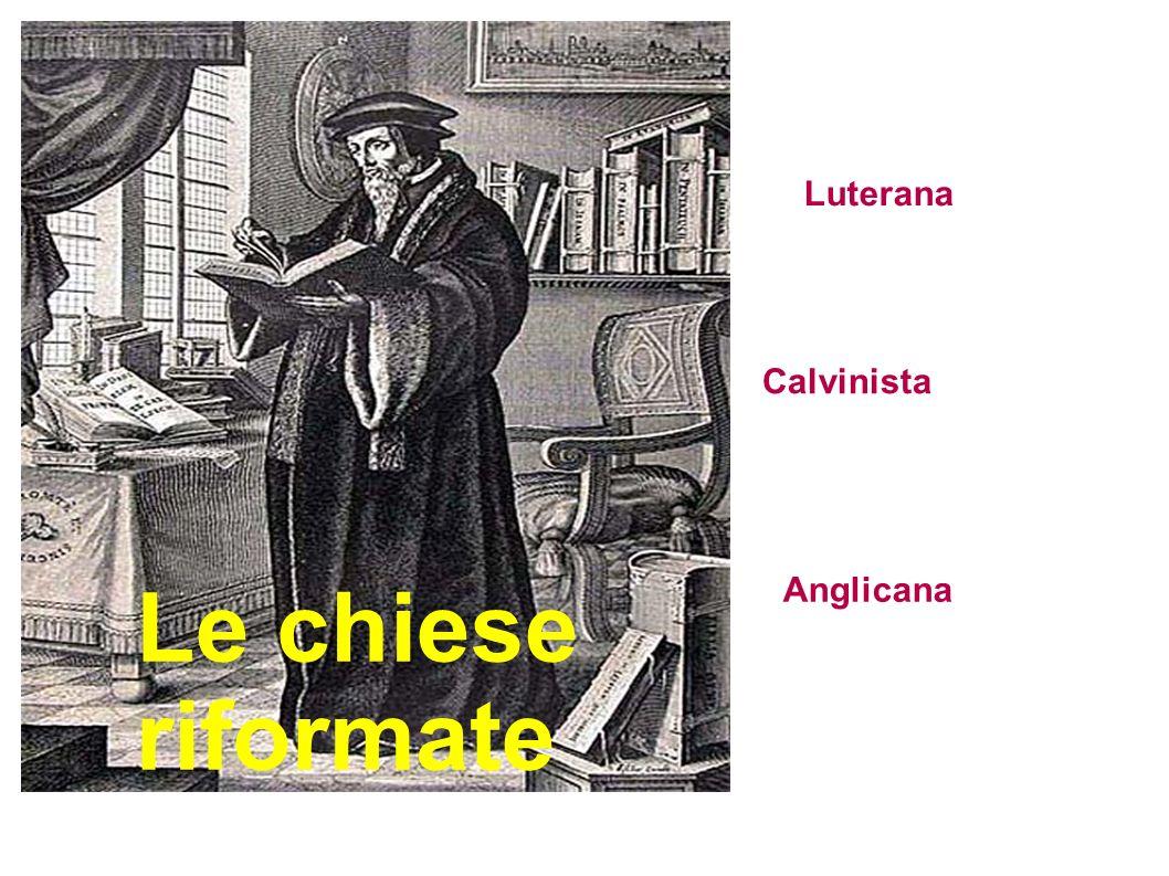Luterana Calvinista Le chiese riformate Anglicana