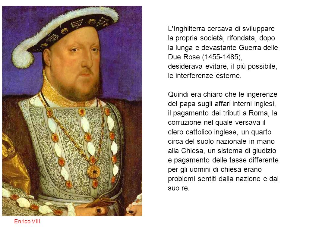 L Inghilterra cercava di sviluppare la propria società, rifondata, dopo la lunga e devastante Guerra delle Due Rose (1455-1485), desiderava evitare, il più possibile, le interferenze esterne.
