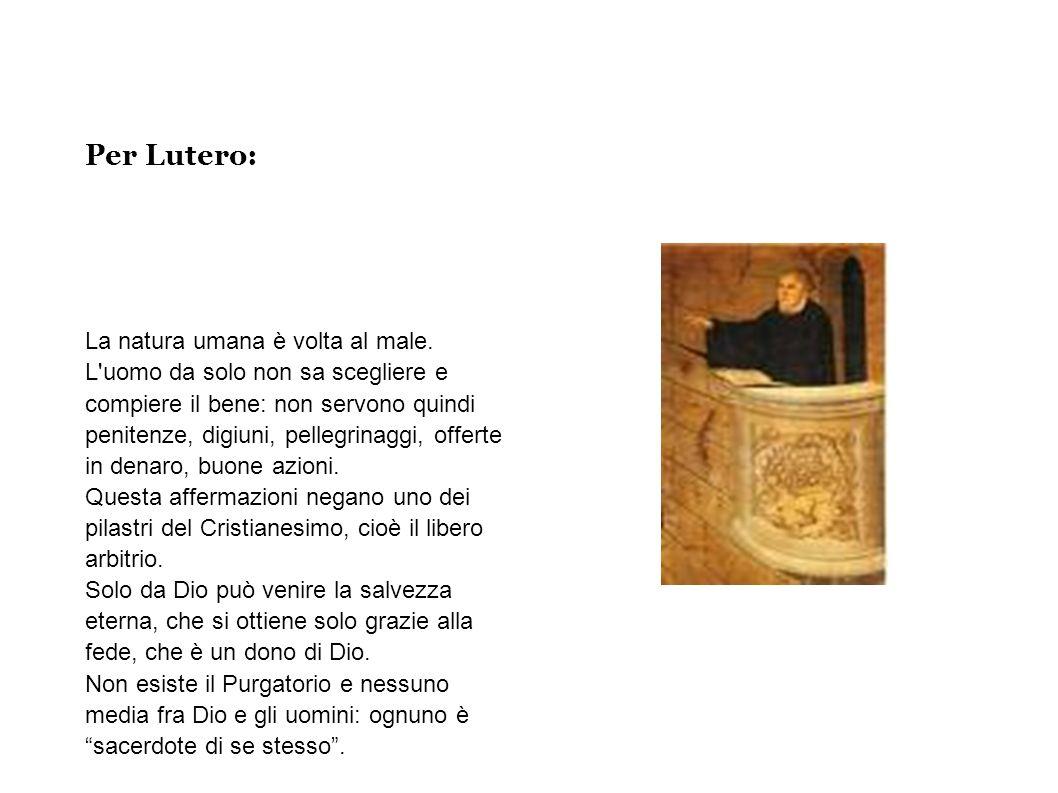 Per Lutero: La natura umana è volta al male.