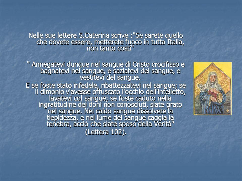Nelle sue lettere S.Caterina scrive : Se sarete quello che dovete essere, metterete fuoco in tutta Italia, non tanto costì