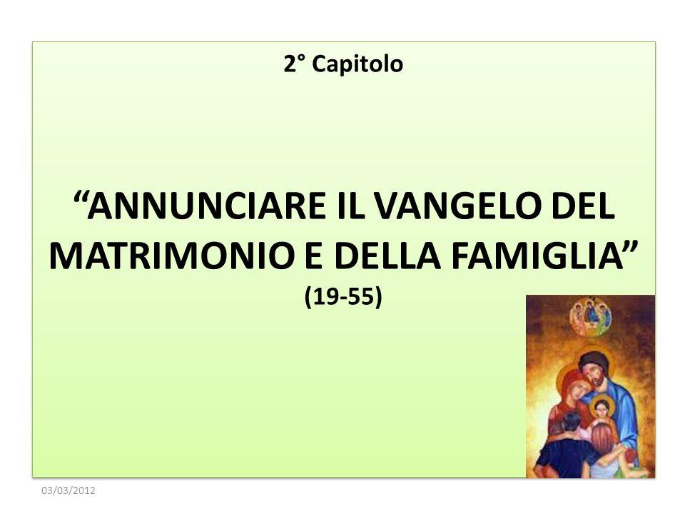 ANNUNCIARE IL VANGELO DEL MATRIMONIO E DELLA FAMIGLIA (19-55)
