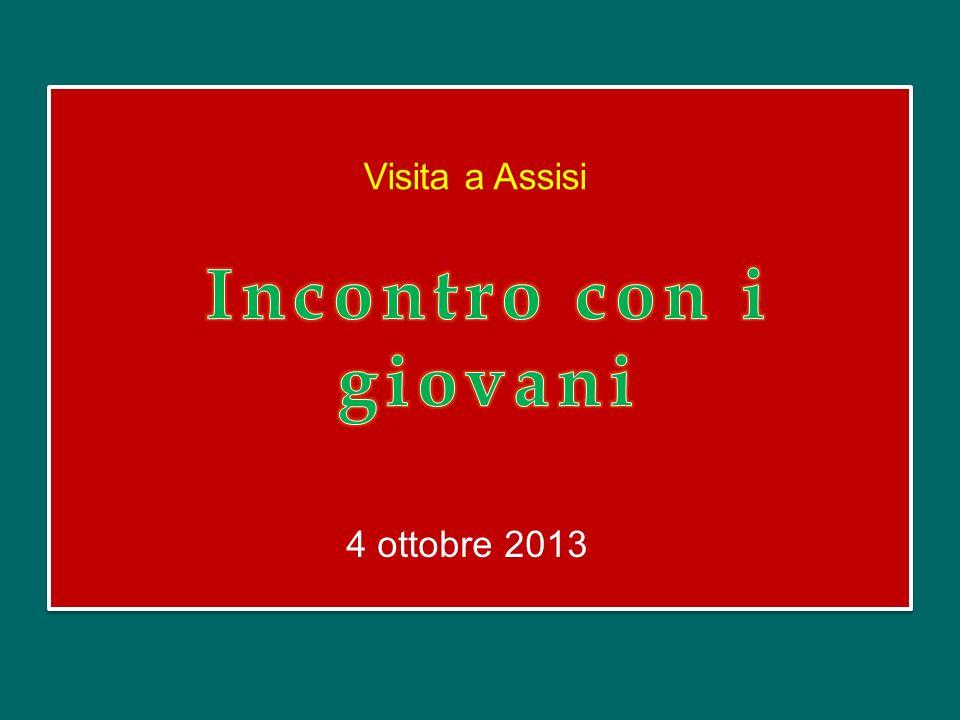 Visita a Assisi Incontro con i giovani 4 ottobre 2013