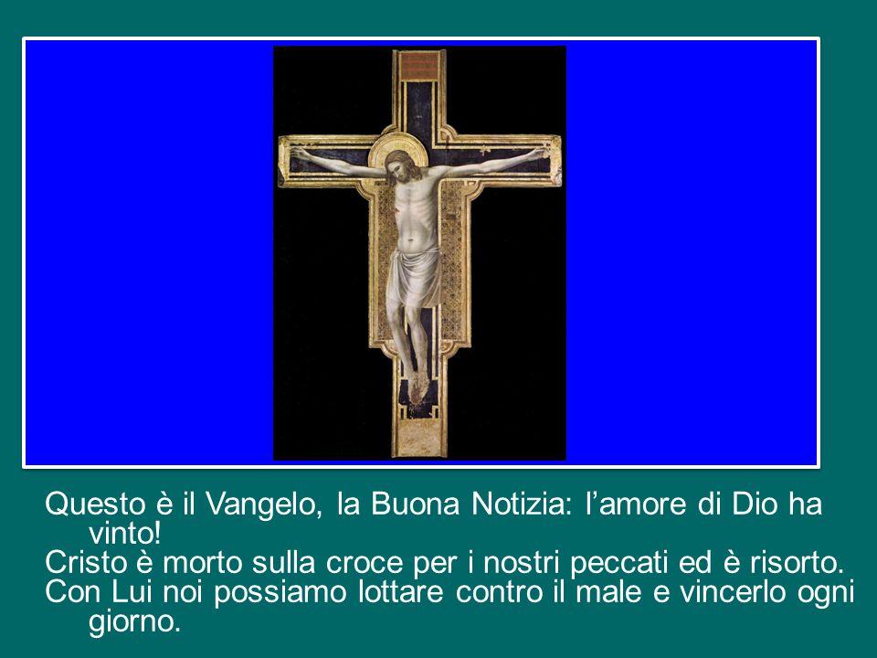 Questo è il Vangelo, la Buona Notizia: l'amore di Dio ha vinto!