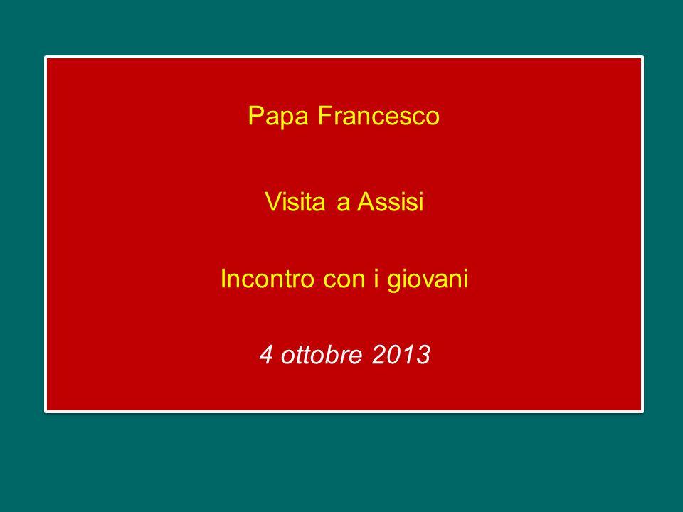 Papa Francesco Visita a Assisi Incontro con i giovani 4 ottobre 2013