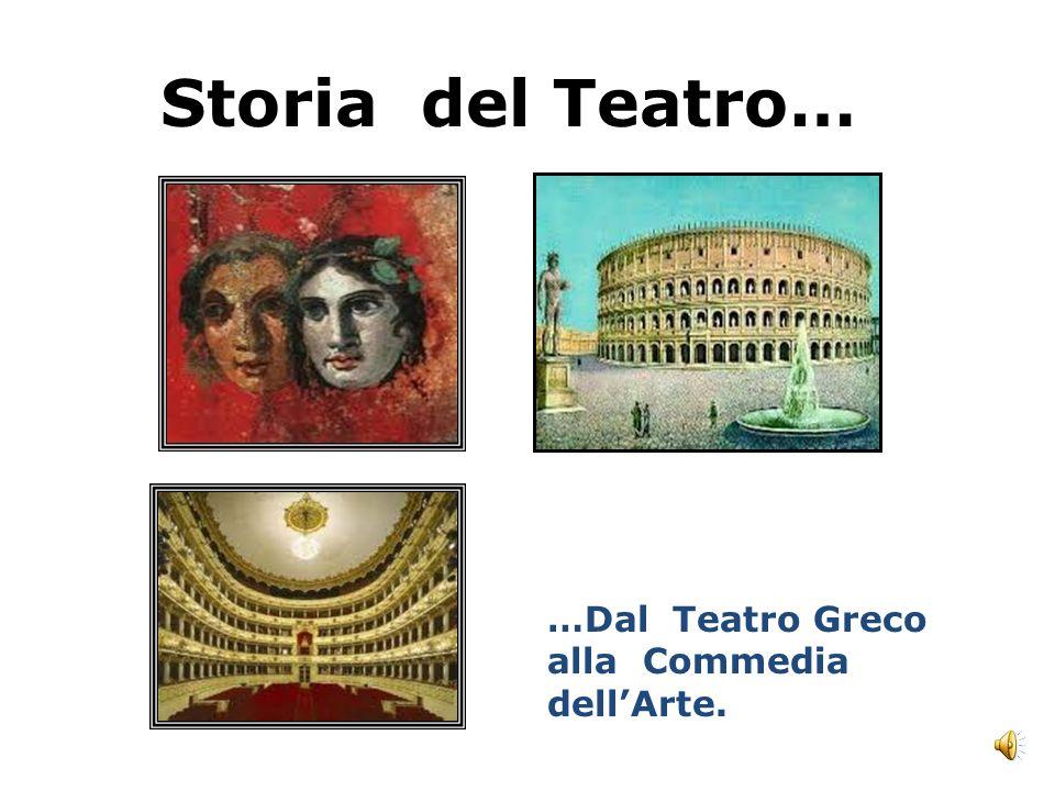 Storia del Teatro… …Dal Teatro Greco alla Commedia dell'Arte.
