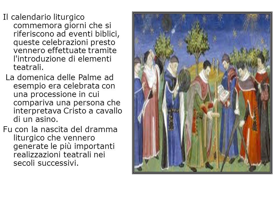 Il calendario liturgico commemora giorni che si riferiscono ad eventi biblici, queste celebrazioni presto vennero effettuate tramite l introduzione di elementi teatrali.