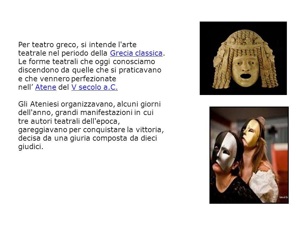 Per teatro greco, si intende l arte teatrale nel periodo della Grecia classica.