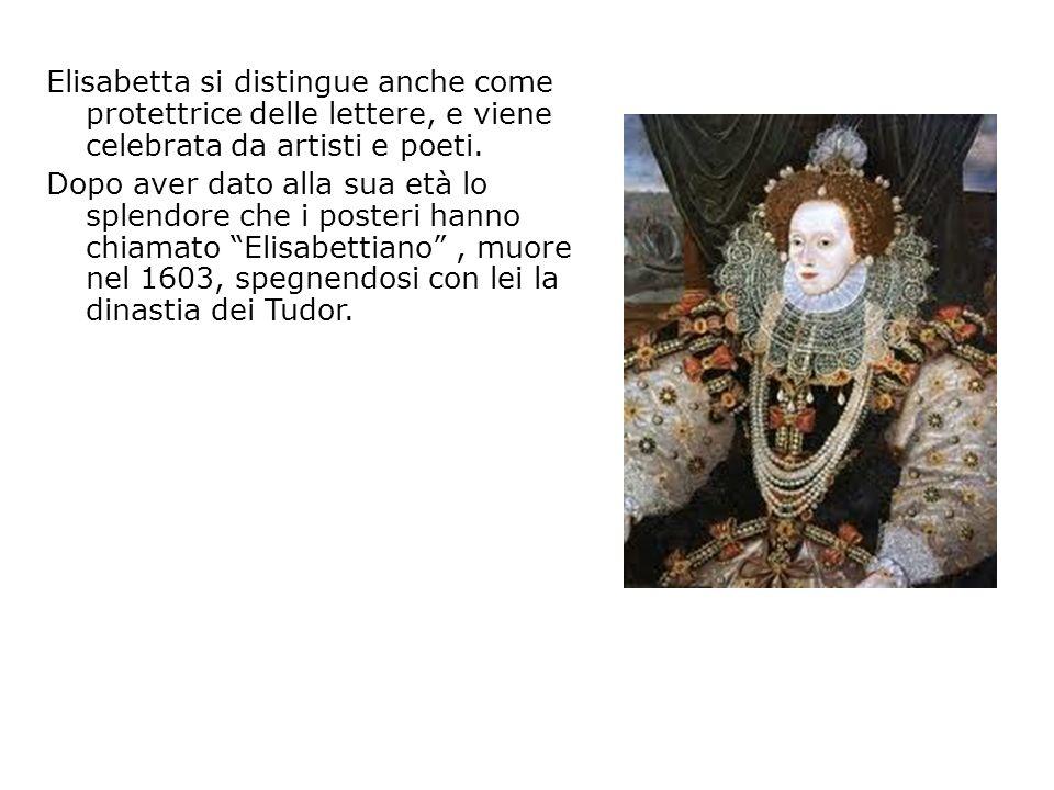 Elisabetta si distingue anche come protettrice delle lettere, e viene celebrata da artisti e poeti.