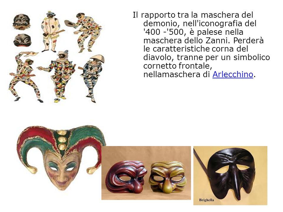 Il rapporto tra la maschera del demonio, nell iconografia del 400 - 500, è palese nella maschera dello Zanni.