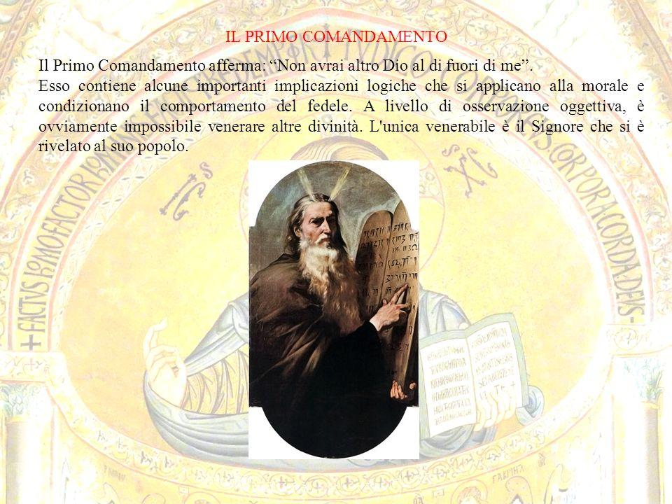 IL PRIMO COMANDAMENTO Il Primo Comandamento afferma: Non avrai altro Dio al di fuori di me .