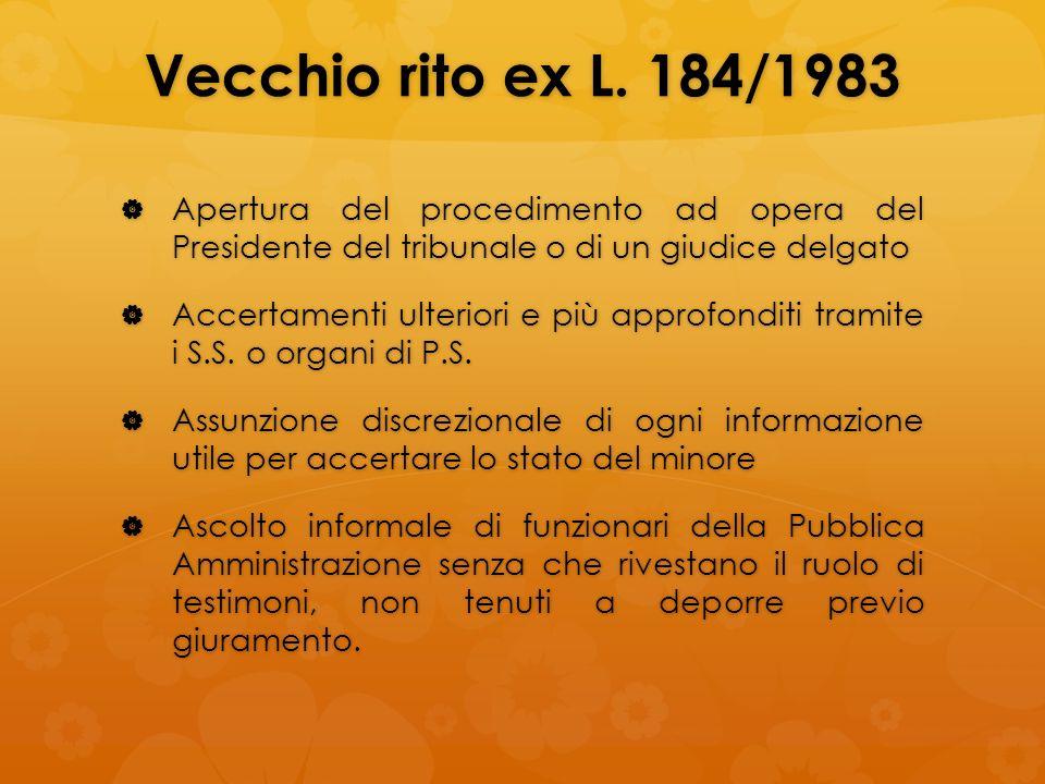 Vecchio rito ex L. 184/1983 Apertura del procedimento ad opera del Presidente del tribunale o di un giudice delgato.