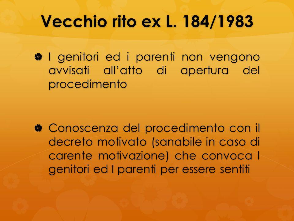 Vecchio rito ex L. 184/1983 I genitori ed i parenti non vengono avvisati all'atto di apertura del procedimento.