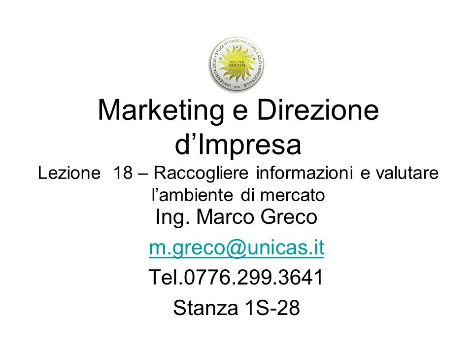 Ing. Marco Greco m.greco@unicas.it Tel.0776.299.3641 Stanza 1S-28