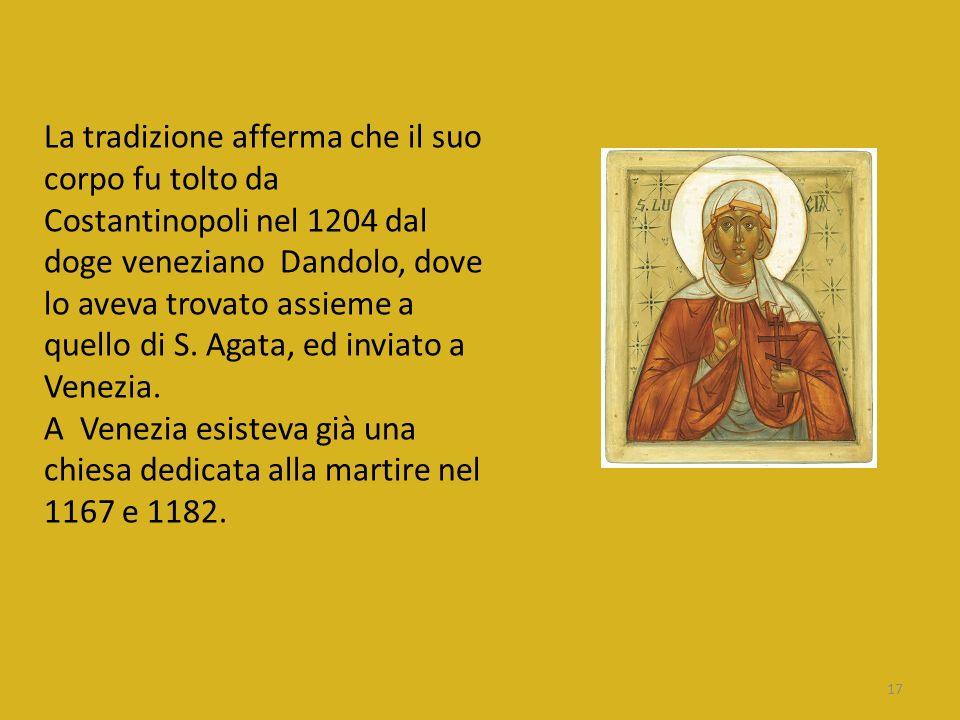 La tradizione afferma che il suo corpo fu tolto da Costantinopoli nel 1204 dal doge veneziano Dandolo, dove lo aveva trovato assieme a quello di S.