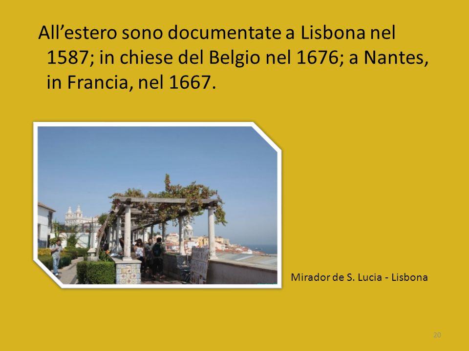 All'estero sono documentate a Lisbona nel 1587; in chiese del Belgio nel 1676; a Nantes, in Francia, nel 1667.