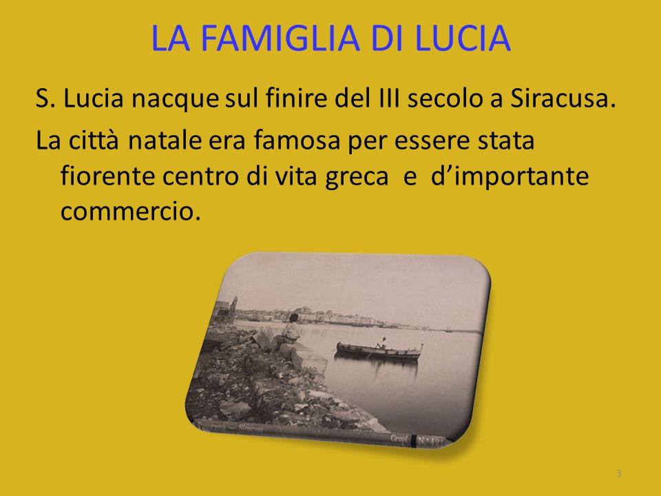 LA FAMIGLIA DI LUCIA S. Lucia nacque sul finire del III secolo a Siracusa.