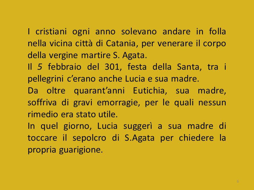 I cristiani ogni anno solevano andare in folla nella vicina città di Catania, per venerare il corpo della vergine martire S. Agata.