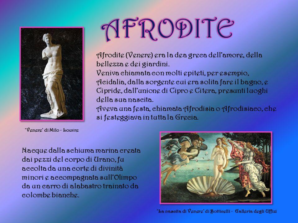 AFRODITE Afrodite (Venere) era la dea greca dell'amore, della bellezza e dei giardini.