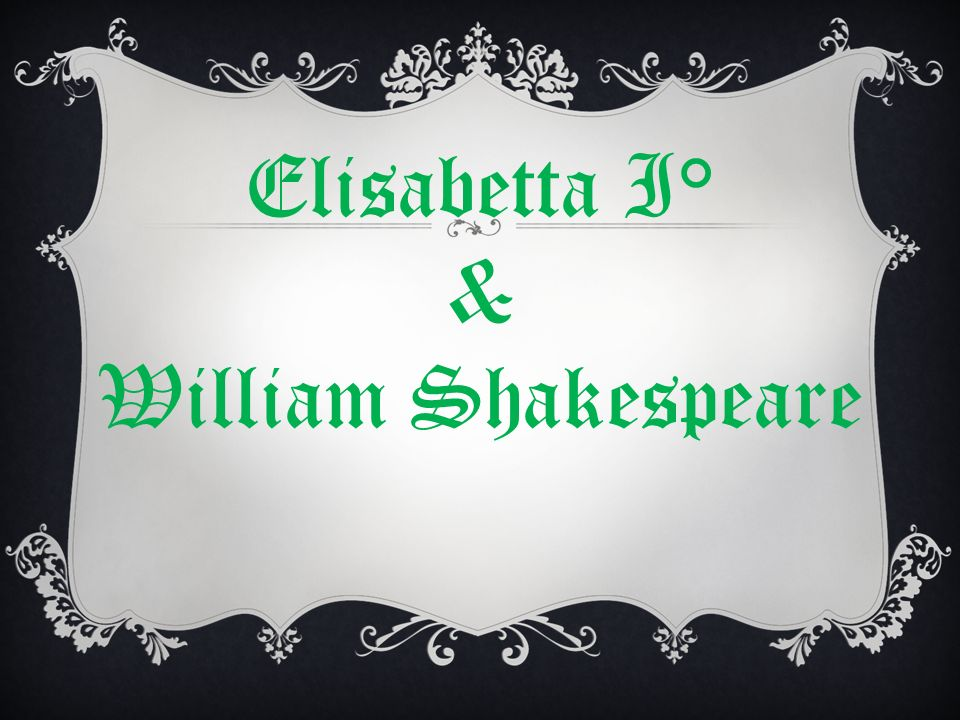 Elisabetta I° & William Shakespeare